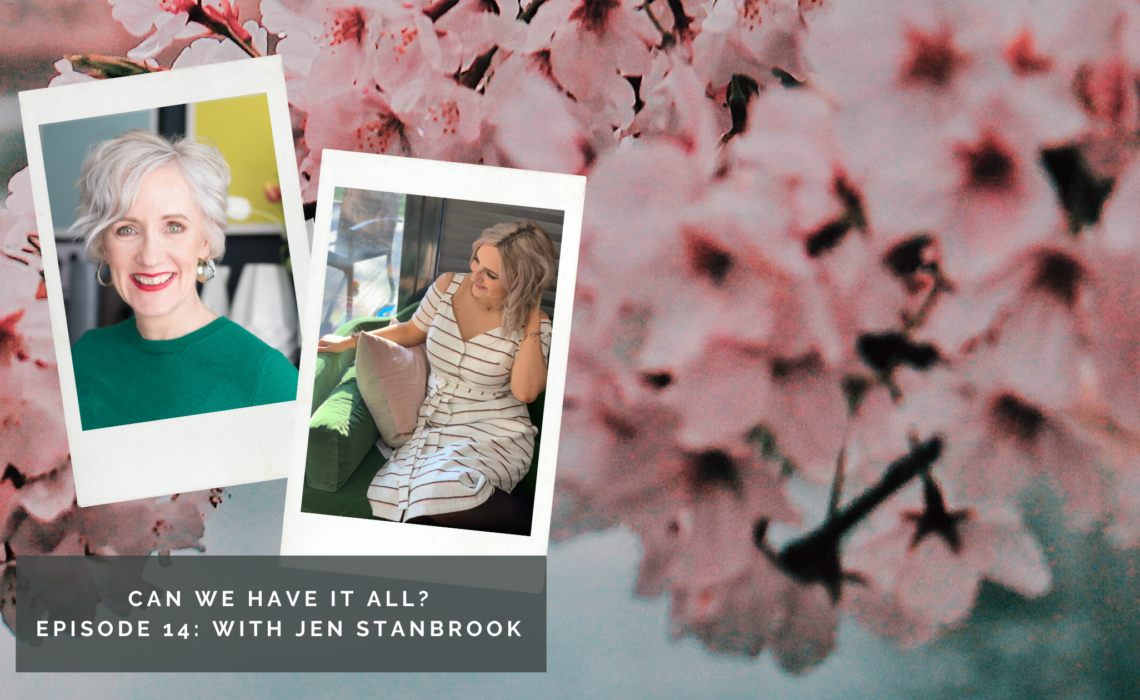 can we have it all podcast woman entrepreneur jen stanbrook